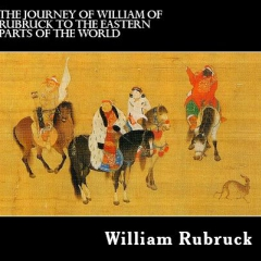 The Journey Of William Of Rubruck To The Eastern Parts Of The World